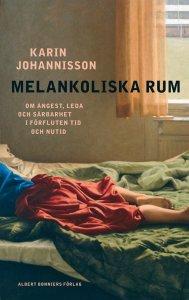 Karin Johannisson - Melankoliska rum : om ångest, leda och sårbarhet i förfluten tid och nutid, e-kirja