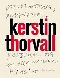 Kerstin Thorvall - Provokationer, Passioner, Personer och en eller annan hyacint, e-kirja