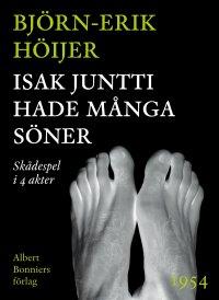 Björn-Erik Höijer - Isak Juntti hade många söner : Skådespel i 4 akter, e-kirja