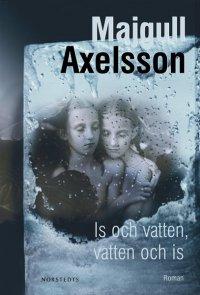 Majgull Axelsson - Is och vatten, vatten och is, e-kirja