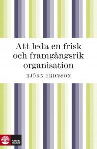 Björn Ericsson - Att leda en frisk och framgångsrik organisation, e-kirja
