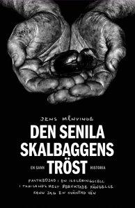 Jens Månvinge - Den senila skalbaggens tröst : fastkedjad i en isoleringscell i Thailands mest beryktade fängelse fann jag en oväntad vän, e-kirja