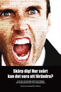 Peter Nilsson - Skärp dig! Hur svårt kan det vara att förändra? : Slå hål på de vanligaste myterna om kommunikation och förändring, e-kirja