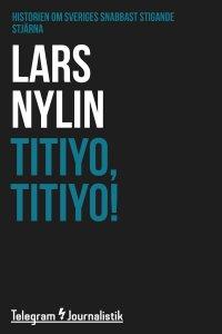 Lars Nylin - Titiyo, Titiyo! - Historien om Sveriges snabbast stigande stjärna, e-kirja
