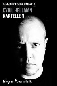 Cyril Hellman - Kartellen - Samlade intervjuer 2008-2013, e-kirja