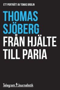 Thomas Sjöberg - Från hjälte till paria - Ett porträtt av Tomas Brolin, e-kirja