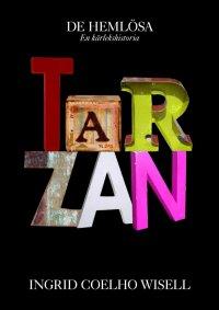 Ingrid Coelho Wisell - Tarzan, de hemlösa, en kärlekshistoria., e-kirja