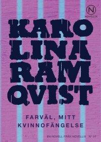 Karolina Ramqvist - Farväl, mitt kvinnofängelse, e-kirja