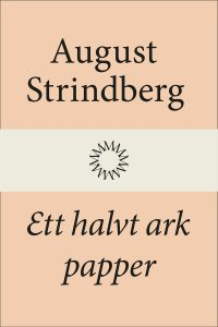 august strindberg ett halvt ark papper