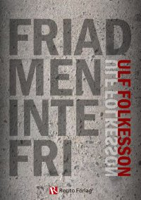 Ulf Folkesson - Friad men inte fri, e-kirja
