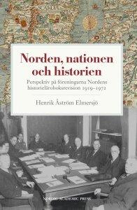 Henrik Åström Elmersjö - Norden, nationen och historien : perspektiv på föreningarna Nordens historieläroboksrevision 1919-1972, e-kirja