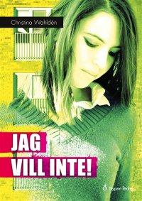 Christina Wahldén - Jag vill inte!, e-kirja