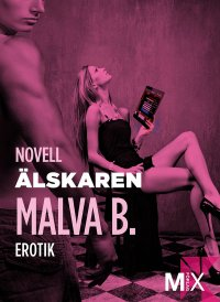 Malva B. - Älskaren : en novell ur Begär, e-kirja