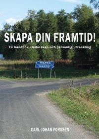 Carl-Johan Forssén - Skapa din framtid! - En handbok inom ledarskap och personlig utveckling, e-kirja