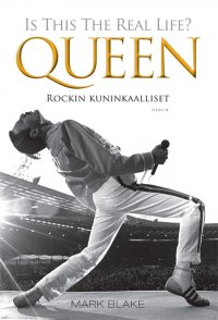 Mark Blake - Is This The Real Life? Queen - Rockin kuninkaalliset, e-kirja