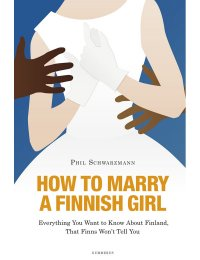 Phil Schwarzmann - How to Marry a Finnish Girl, e-kirja