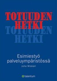 Juha Wiskari - Totuuden hetki - Esimiestyö palveluympäristössä, e-kirja