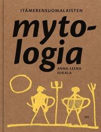 Anna-Leena Siikala - Itämerensuomalaisten mytologia, e-kirja