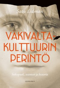 Satu Lidman - Väkivaltakulttuurin perintö: Sukupuoli, asenteet ja historia, e-kirja