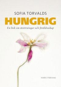 Sofia Torvalds - Hungrig - En bok om ätstörningar och föräldraskap, e-kirja