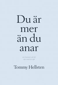 Tommy Hellsten - Du är mer än du anar – om konsten att bli vän med sin själ, e-kirja