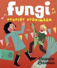 Veronica Lassenius - Fungi - Pyrstöt pyörimään!, e-kirja