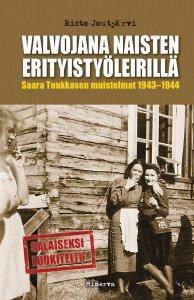 Risto Joutjärvi - Valvojana naisten erityistyöleirillä - Saara Tuukkasen muistelmat 1943–1944, e-kirja