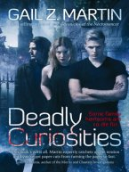 Gail Z. Martin - Deadly Curiosities, e-kirja