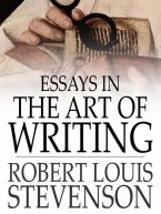 Robert Louis Stevenson - Essays in the Art of Writing, e-kirja