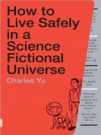Charles Yu - How to Live Safely in a Science Fictional Universe, e-kirja
