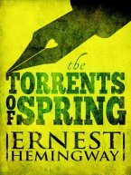 Ernest Hemingway - Torrents of Spring, e-kirja