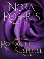 Nora Roberts - Eight Classic Nora Roberts Romantic Suspense Novels, e-kirja
