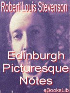 Robert Louis Stevenson - Edinburgh Picturesque Notes, e-kirja