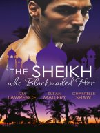 Kim Lawrence, Susan Mallery, Chantelle Shaw - The Sheikh Who Blackmailed Her, e-kirja
