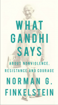 Norman G. Finkelstein - What Gandhi Says About Nonviolence, Resistance and Courage, e-kirja